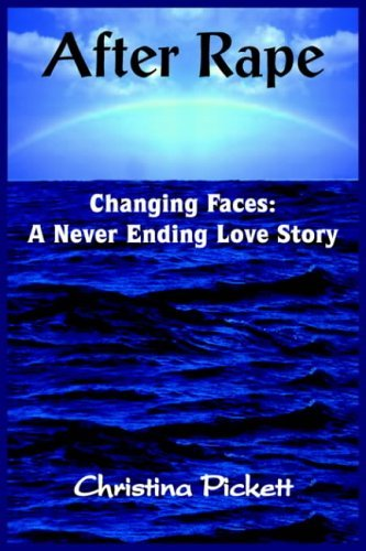 After Rape: Changing Faces: A Never Ending Love Story  by  Christina Pickett