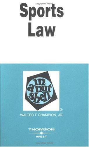 Sports Law in a Nutshell  by  Walter T. Champion Jr.