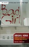 Bad Girl: Confessions Of A Teenage Delinquent  by  Abigail Vona