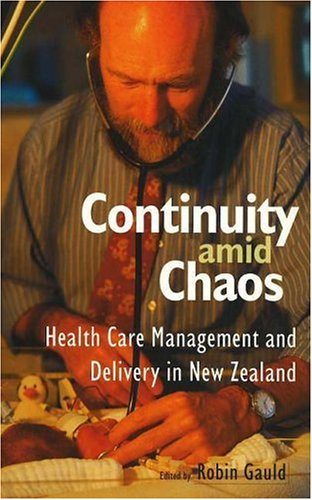Continuity amid Chaos: Health Care Management and Delivery in New Zealand Robin Gauld