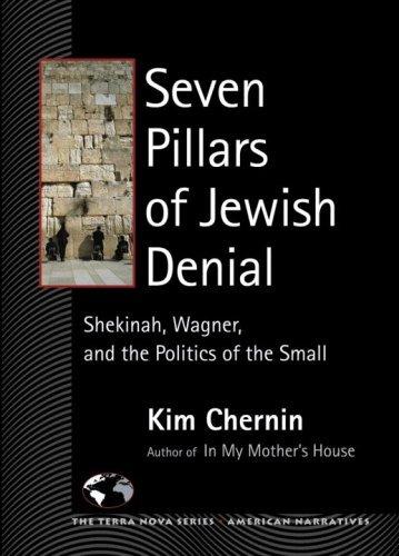 Seven Pillars of Jewish Denial: Shekinah, Wagner, and the Politics of the Small (Terra Nova)  by  Kim Chernin