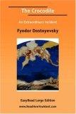 The Crocodile An Extraordinary Incident [EasyRead Large Edition]  by  Fyodor Dostoyevsky