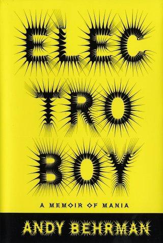 Electroboy: A Memoir of Mania Andy Behrman
