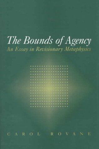 The Bounds of Agency: An Essay in Revisionary Metaphysics Carol Rovane