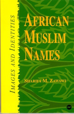 African Muslim Names: Images and Identies  by  Sharifa M. Zawawi
