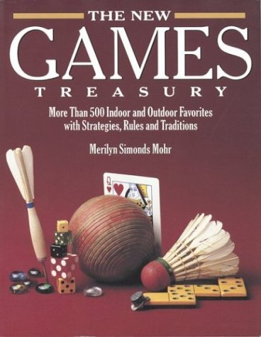 The New Games Treasury: More Than 500 Indoor and Outdoor Favorites with Strategies, Rules and Traditions  by  Merilyn Simonds Mohr