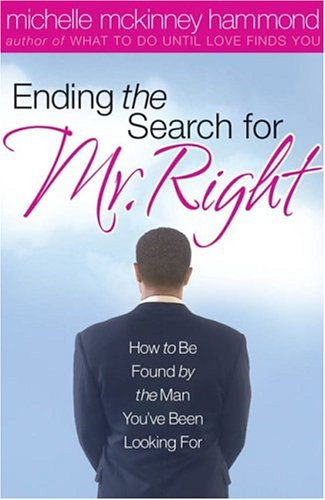 Ending the Search for Mr. Right  by  Michelle McKinney Hammond