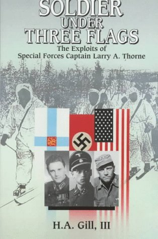 A Soldier Under Three Flags: The Exploits of Special Forces Captain Larry A. Thorne  by  H.A. Gill III