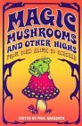 Magic Mushrooms and Other Highs: From Toad Slime to Ecstasy  by  Paul Krassner