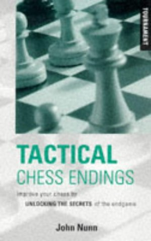 Tactical Chess Endings: Improve Your Chess  by  Unlocking the Secrets of the Endgame by John Nunn