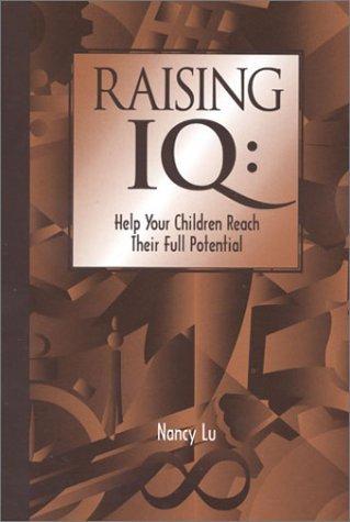 Raising IQ: Help Your Children Reach Their Full Potential  by  Nancy Lu
