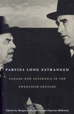 Parties Long Estranged: Canada and Australia in the Twentieth Century  by  Margaret MacMillan