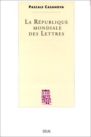 La République mondiale des lettres Pascale Casanova