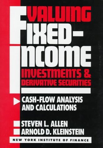 Valuing Fixed-Income Investments and Derivative Securities: Cash-Flow Analysis and Calculations  by  Arnold Kleinstein