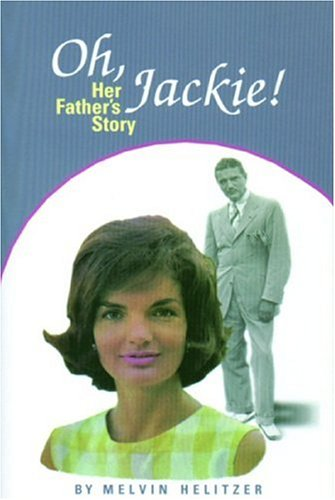 Oh Jackie!: Her Fathers Story Melvin Helitzer