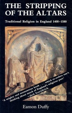 The Stripping of the Altars: Traditional Religion in England, 1400-1580  by  Eamon Duffy