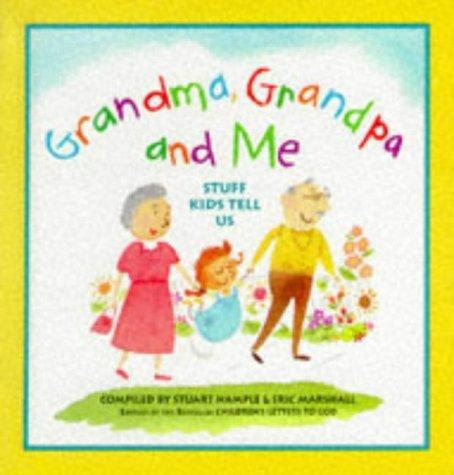 Grandma, Grandpa and Me: Stuff Kids Tell Us Stuart E. Hample