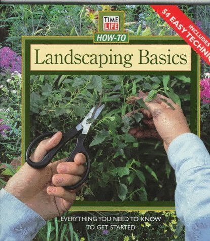 Landscaping Basics: Everything You Need to Know to Get Started Time-Life Books