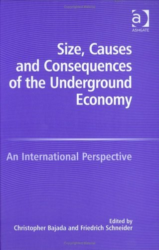 Size, Causes and Consequences of the Underground Economy: An International Perspective  by  Christopher Bajada