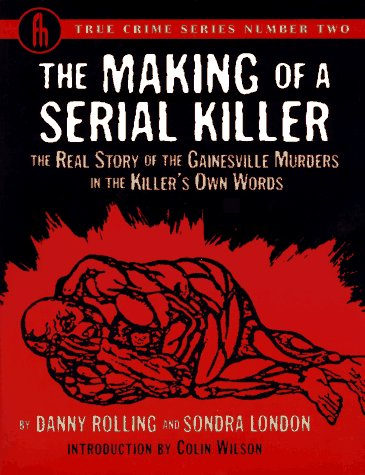 Making of a Serial Killer: The Real Story of the Gainesville Murders in the Killers Own Words  by  Danny Rolling