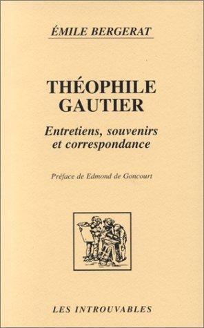 Theophile Gautier: Entretiens, Souvenirs Et Correspondance Emile Bergerat