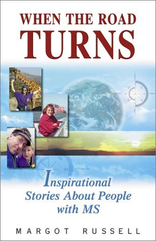 When the Road Turns: Inspirational Stories about People with MS Margot Russell