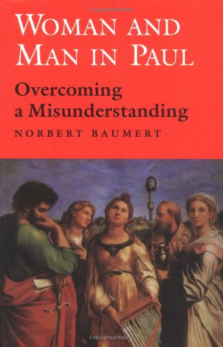 Woman and Man in Paul: Overcoming a Misunderstanding Norbert Baumert