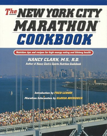 The New York City Marathon Cookbook: Nutrition Tips and Recipes for High-Energy Eating and Lifelong Health  by  Nancy Clark