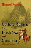 Turkey, Russia, The Black Sea, And Circassia Edmund Spenser