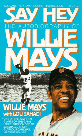 Say Hey: The Autobiography of Willie Mays  by  Willie Mays