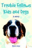 Trouble Follows Kids and Dogs  by  Robin    Wood