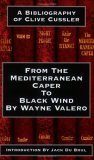 From the Mediterranean Caper to Black Wind: A Bibliography of Clive Cussler  by  Wayne Valero