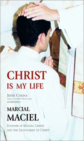 Christ Is My Life Marcial MacIel