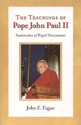 The Teachings of Pope John Paul II: Summaries of Papal Documents  by  John E. Fagan
