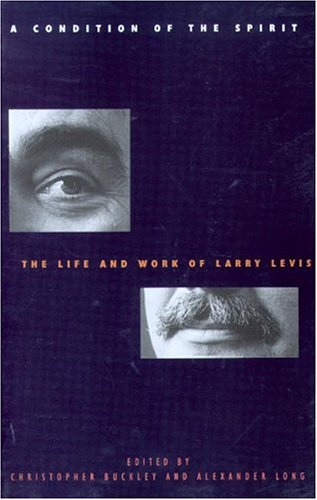 A Condition of the Spirit: The Life and Work of Larry Levis Christopher Buckley