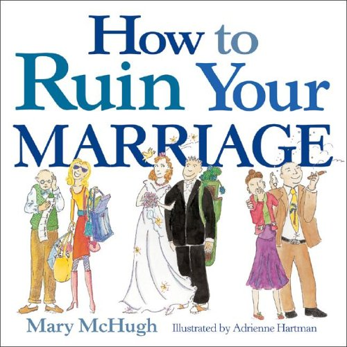 How to Ruin Your Marriage  by  Mary McHugh