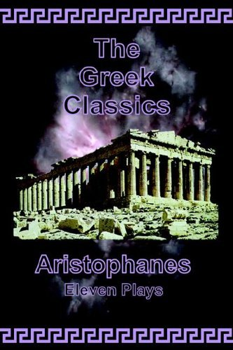 The Greek Classics: Aristophanes-Eleven Plays Aristophanes