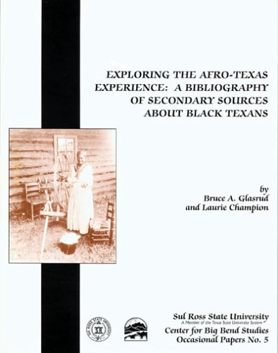Exploring the Afro-Texas Experience: A Bibliography of Secondary Sources about Black Texans Bruce A. Glasrud