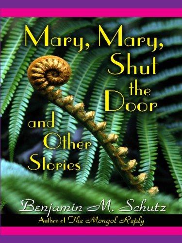 Mary, Mary, Shut the Door and Other Stories Benjamin M. Schutz