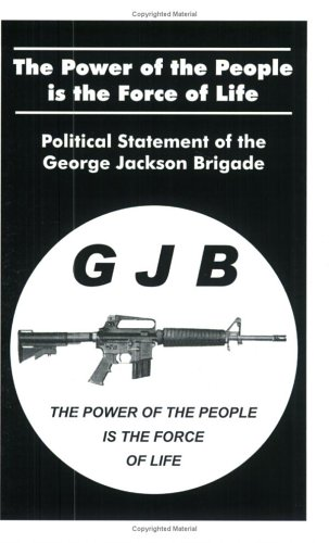 The Power of the People Is the Force of Life: Political Statement of the George Jackson Brigade Jackson Brigade George