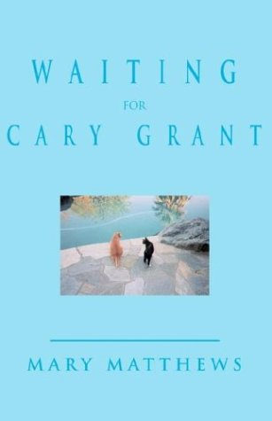 Waiting for Cary Grant Mary Matthews