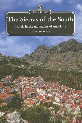 SIERRAS OF THE SOUTH: TRAVELS IN THE MOUNTAINS OF ANDALUSIA Alastair Boyd