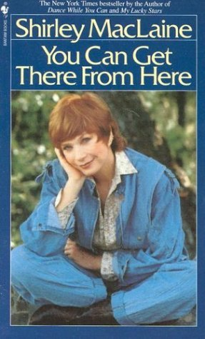 You Can Get There From Here Shirley Maclaine