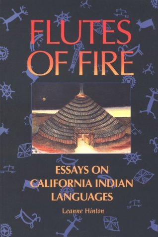 Flutes of Fire: The Indian Languages of California Leanne Hinton