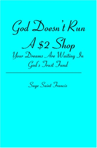 GOD Doesnt Run A $2 Shop: Your Dreams Are Waiting In Gods Trust Fund Sage Saint Francis