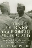 The Journey That Brought Me to Glory: The Black Boy, the Marine, and the Christian  by  Jeremiah Purdie