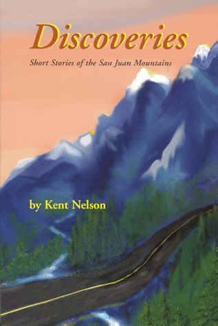Discoveries: Short Stories of the San Juan Mountains  by  Kent Nelson