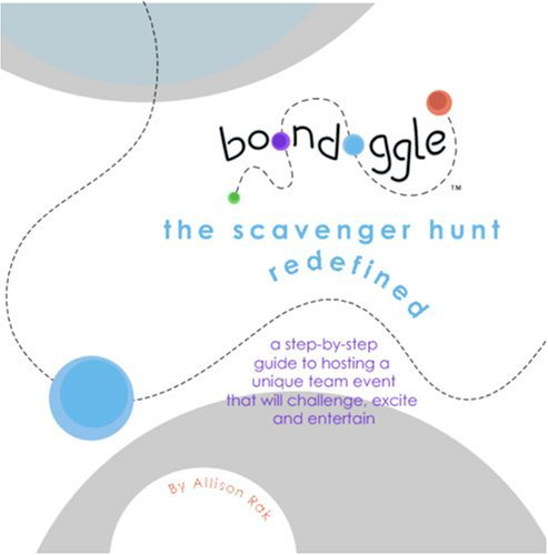 Boondoggle: the scavenger hunt redefined: A step-by-step guide to hosting a unique team event that will challenge, excite and entertain  by  Allison Rak
