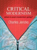 Critical Modernism: Where Is Post-Modernism Going? Charles Jencks