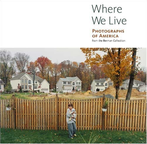 Where We Live: Photographs of America from the Berman Collection Judith Keller